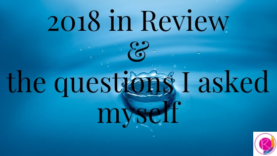 2018 in Review: Questions I reflected on
